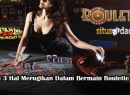 Hindari 3 Hal Merugikan Dalam Bermain Roulette Online