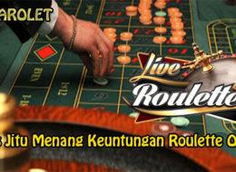 Tips Jitu Menang Keuntungan Roulette Online